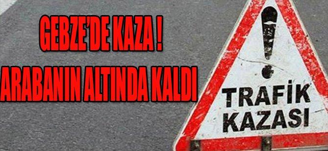 GEBZE'DE KAZA ! ARABANIN ALTINDA KALDI