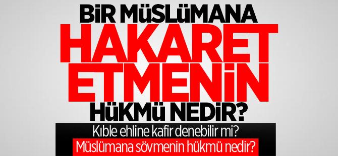 Müslüman'a hakaretin hükmü nedir?