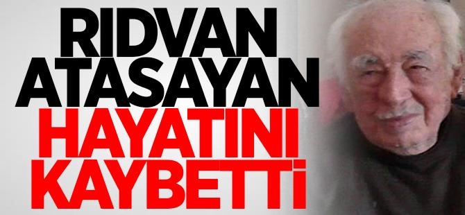 Rıdvan Atasayan hayatını kaybetti