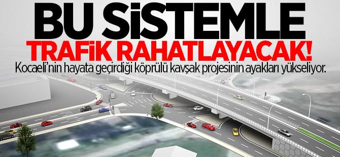 Bu sistemle trafik rahatlayacak