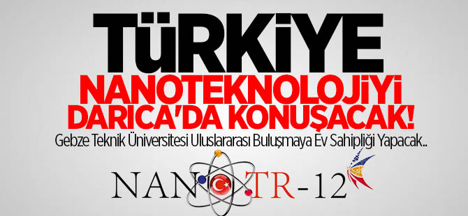 Türkiye Nanoteknolojiyi Darıca'da konuşacak