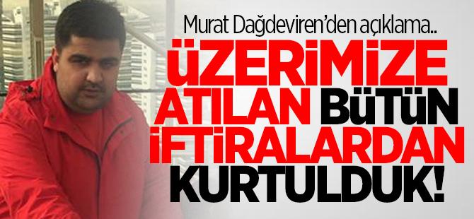 Murat Dağdeviren'den açıklama geldi