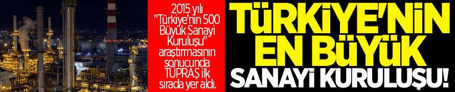 Türkiye'nin en büyük sanayi kuruluşu TÜPRAŞ!