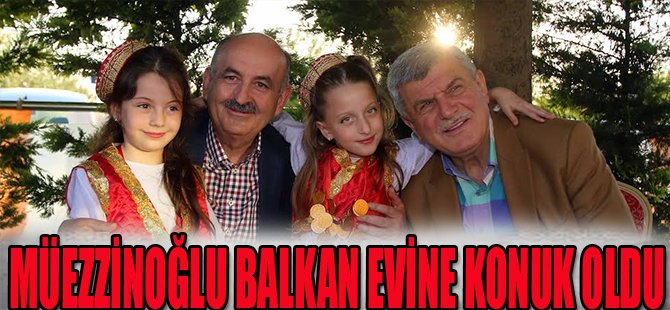Mehmet Müezzinoğlu, Balkan Evine konuk oldu