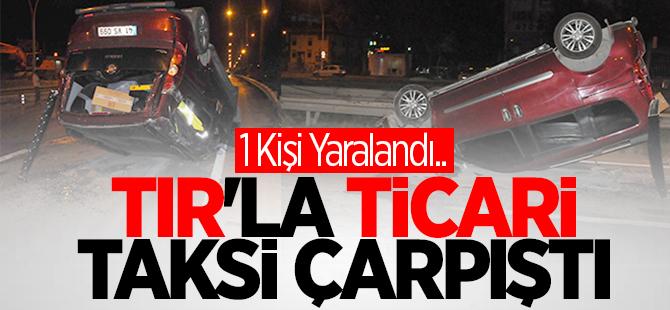 TIR'la ticari taksi çarpıştı
