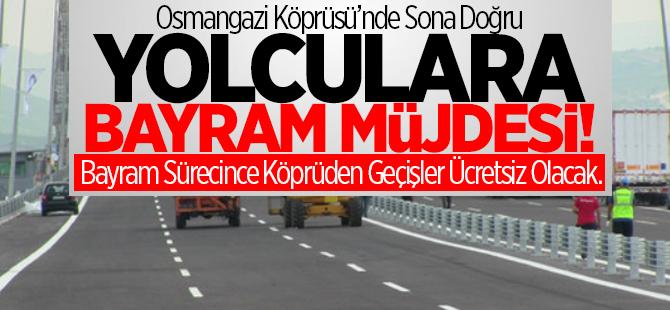 Osmangazi Köprüsü'nde bayram müjdesi! Geçişler...