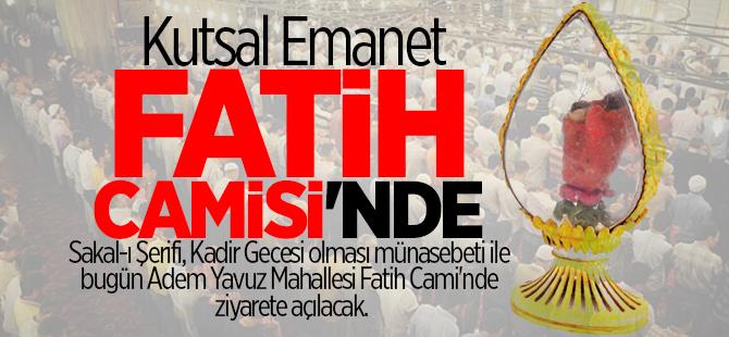 Kutsal emanet Fatih Camisi'nde