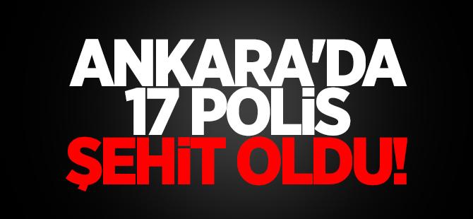 Ankara'da 17 polis şehit oldu