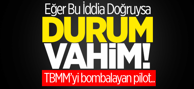 TBMM'yi bombalayan pilot PKK'ya mı sığındı?