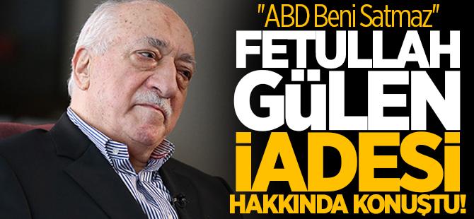 Fethullah Gülen iadesi hakkında konuştu