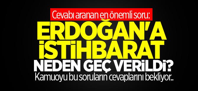 Erdoğan'a darbe istihbaratı neden geç verildi?