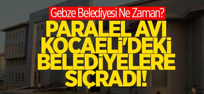 Paralel avında sıra Kocaeli belediyelerinde..