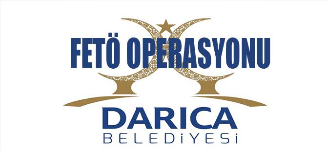 DARICA BELEDİYESİ'NDE FETÖ OPERASYONU
