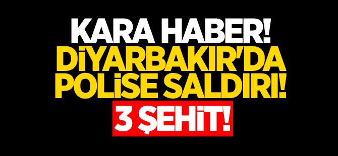 Diyarbakır'da polise saldırı: 3 şehit
