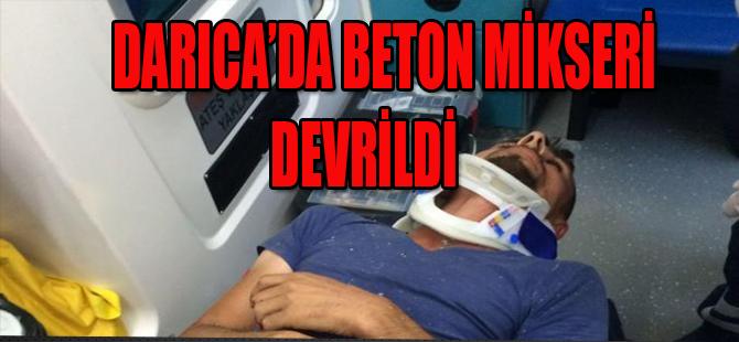 DARICA'DA BETON MİKSERİ DEVRİLDİ