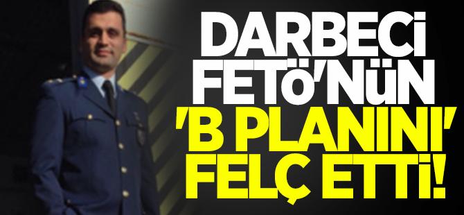 Darbeci FETÖ'nün 'B planı'nı felç etti!
