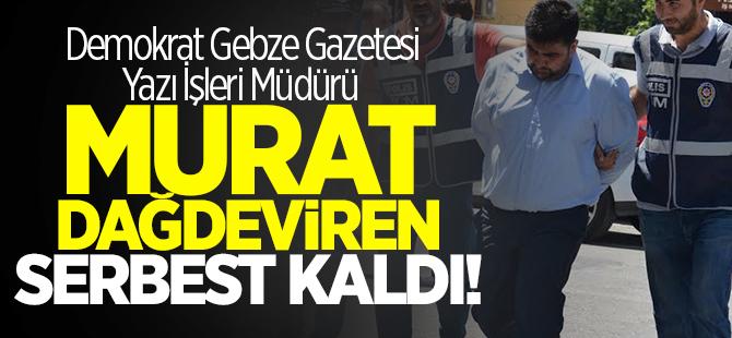 Murat Dağdeviren serbest bırakıldı