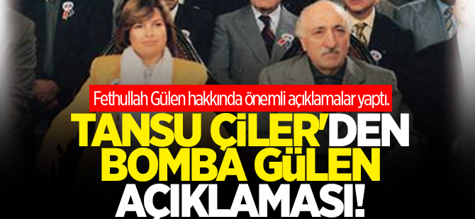 Tansu Çiller'den Gülen bombası