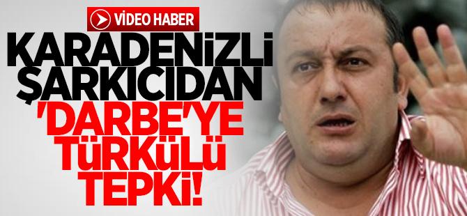 Karadenizli şarkıcıdan 'darbe'ye türkülü tepki!