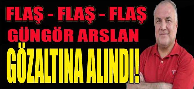 Güngör Arslan Gözaltına Alındı!
