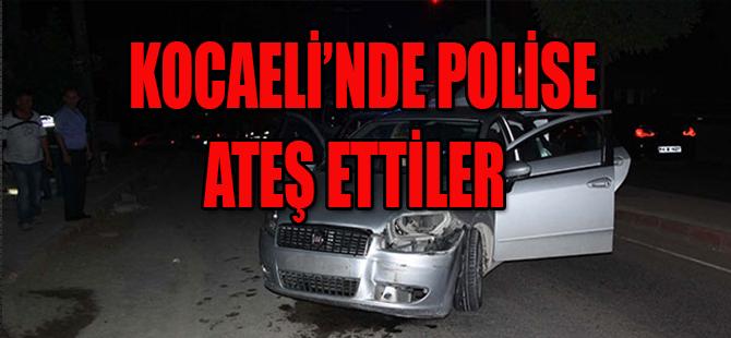 KOCAELİ'NDE POLİSE ATEŞ ETTİLER