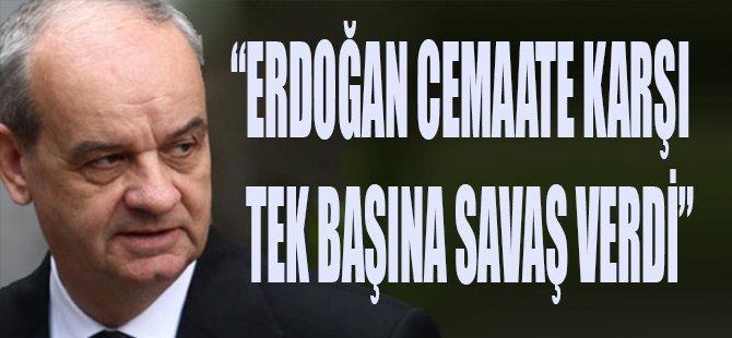 Erdoğan Cemaate Karşı Tek Başına Savaş Verdi