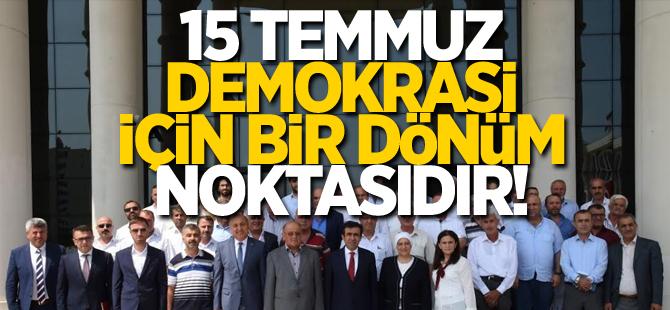 15 Temmuz demokrasi için bir dönüm noktasıdır