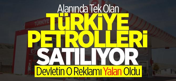 Alanında tek olan Türkiye Petrolleri de satılıyor