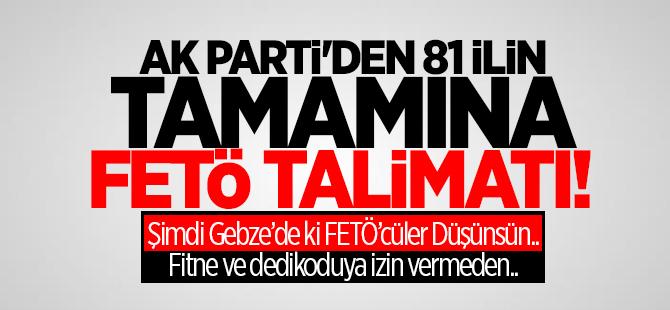 Ak Parti'den 81 ilin tamamına FETÖ talimatı!