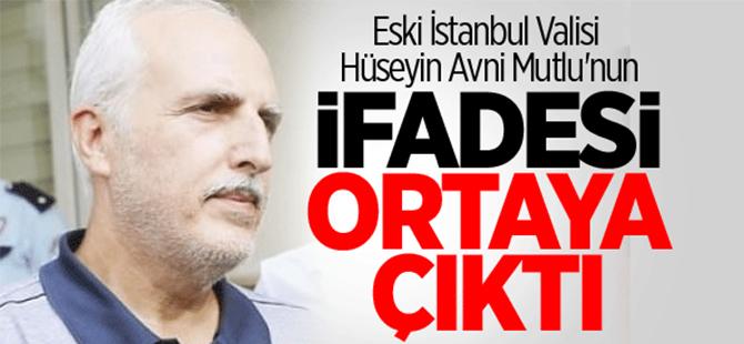 Eski İstanbul Valisi Hüseyin Avni Mutlu'nun ifadesi ortaya çıktı