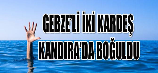 GEBZE'Lİ İKİ KARDEŞ KANDIRA'DA BOĞULDU
