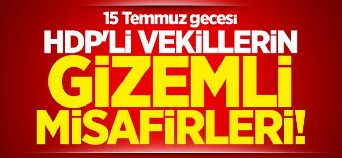 15 Temmuz'da HDP'lilerin gizemli misafirleri