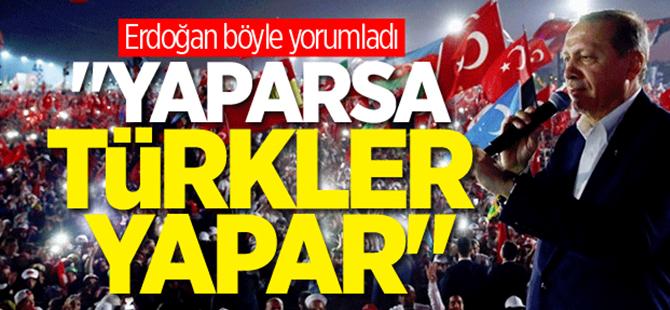 Erdoğan'dan Yenikapı yorumu: Yaparsa Türkler yapar