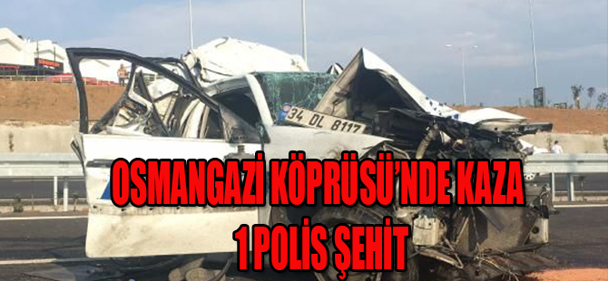 Osmangazi Köprüsü'nde kaza:1 polis şehit
