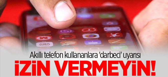 Akıllı telefon kullananlara 'darbeci' uyarısı