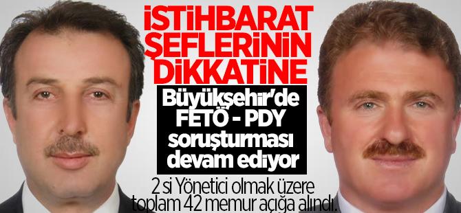 Büyükşehir'de FETÖ - PDY soruşturması devam ediyor