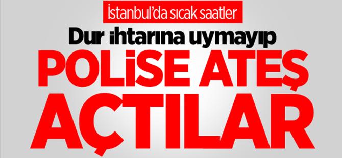 İstanbul'da sıcak saatler! Polise ateş açıldı