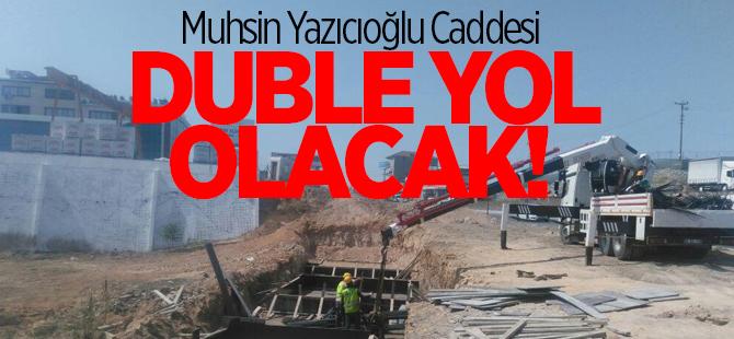 Muhsin Yazıcıoğlu Caddesi duble yol olacak