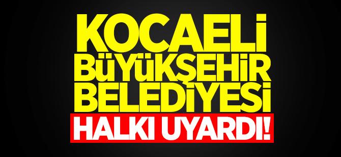 Kocaeli Büyükşehir Belediyesi halkı uyardı