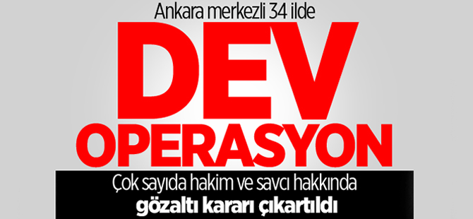 Ankara merkezli 34 ilde hakim ve ve savcılara operasyon