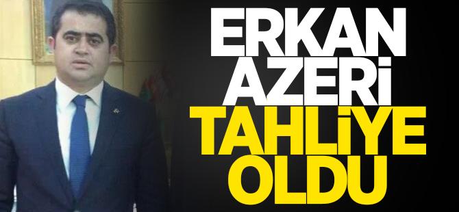Erkan Azeri tahliye oldu