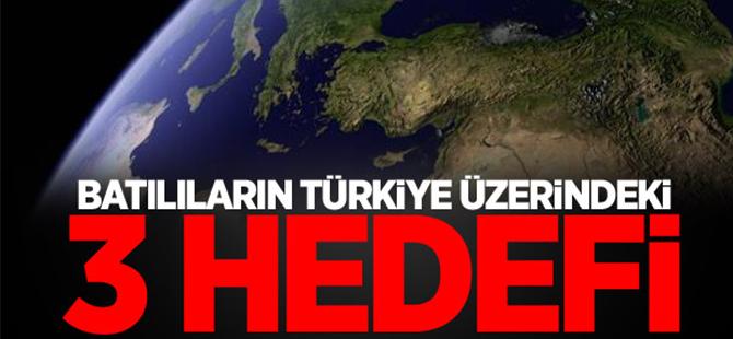 Batılıların Türkiye üzerindeki 3 hedefi