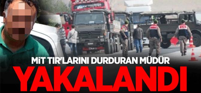 MİT TIR'larını durduran müdür Halil Dağ yakalandı