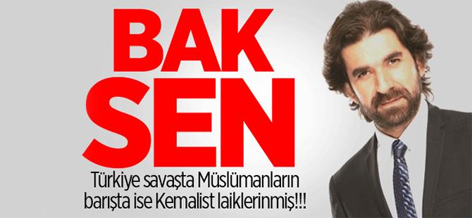 Türkiye savaşta Müslümanların, barışta ise Kemalist laiklerinmiş!