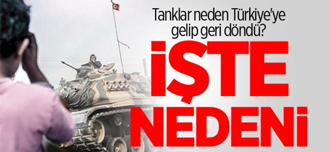 Tanklar neden Türkiye'ye gelip geri döndü?
