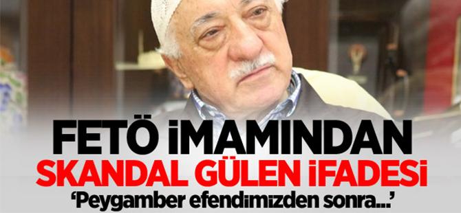 FETÖ imamından skandal Gülen ifadesi