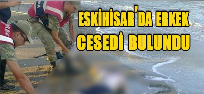 ESKİHİSAR'DA ERKEK CESADİ BULUNDU