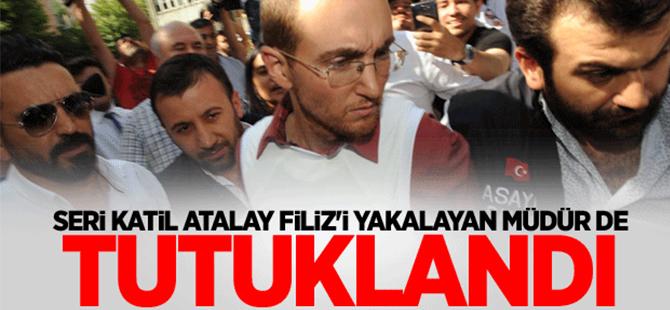 Seri katil Atalay Filiz'i yakalayan müdür de tutuklandı