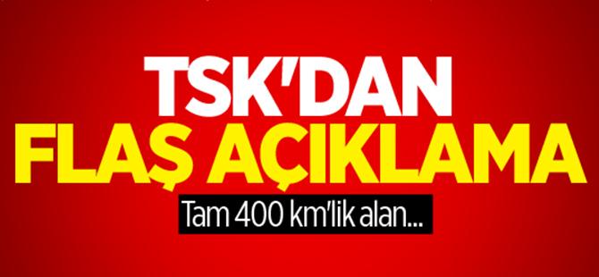 TSK'dan flaş açıklama: Tam 400 km'lik alan...