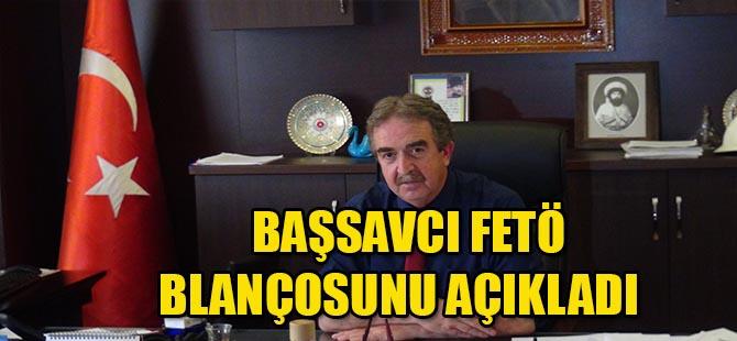 BAŞSAVCI FETÖ BLANÇOSUNU AÇIKLADI